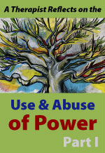 A Therapist Reflects on the Use and Abuse of Power