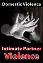 Domestic Violence - Intimate Partner Violence