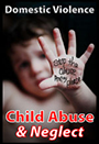 Domestic Violence - Child Abuse & Neglect