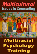Multicultural Issues in Counseling - Multiracial Psychology Training