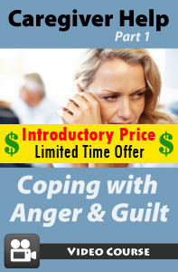 Caregiver Help Part 1 - Coping with Anger and Guilt